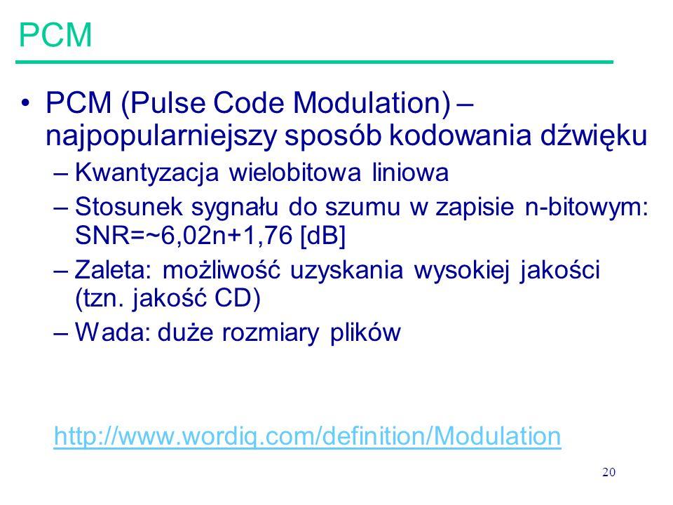 PCM PCM (Pulse Code Modulation) –najpopularniejszy sposób kodowania dźwięku. Kwantyzacja wielobitowa liniowa.