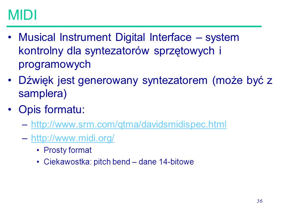 MIDI Musical Instrument Digital Interface – system kontrolny dla syntezatorów sprzętowych i programowych.
