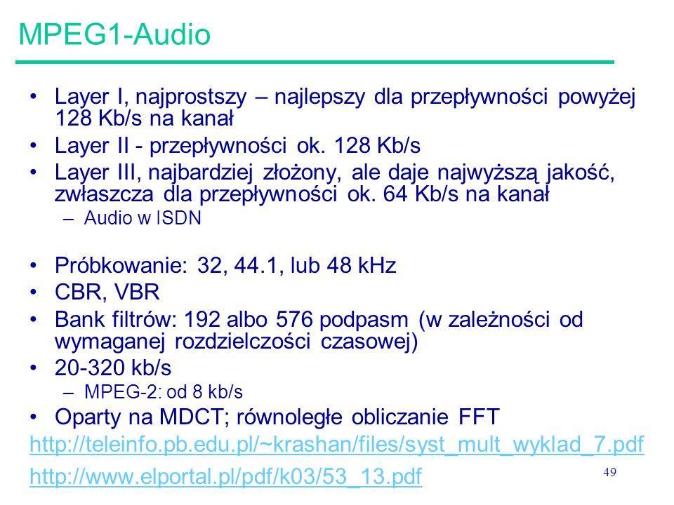 MPEG1-Audio Layer I, najprostszy – najlepszy dla przepływności powyżej 128 Kb/s na kanał. Layer II - przepływności ok. 128 Kb/s.