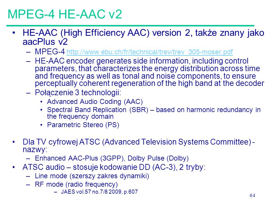 MPEG-4 HE-AAC v2 HE-AAC (High Efficiency AAC) version 2, także znany jako aacPlus v2. MPEG-4 http://www.ebu.ch/fr/technical/trev/trev_305-moser.pdf.