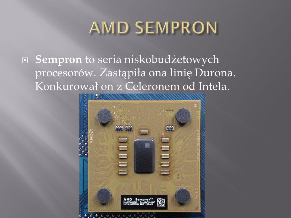 AMD SEMPRON Sempron to seria niskobudżetowych procesorów.