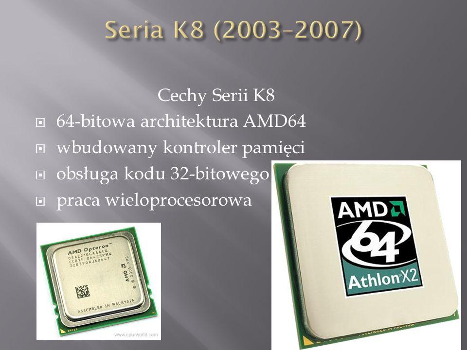 Seria K8 (2003–2007) Cechy Serii K8 64-bitowa architektura AMD64