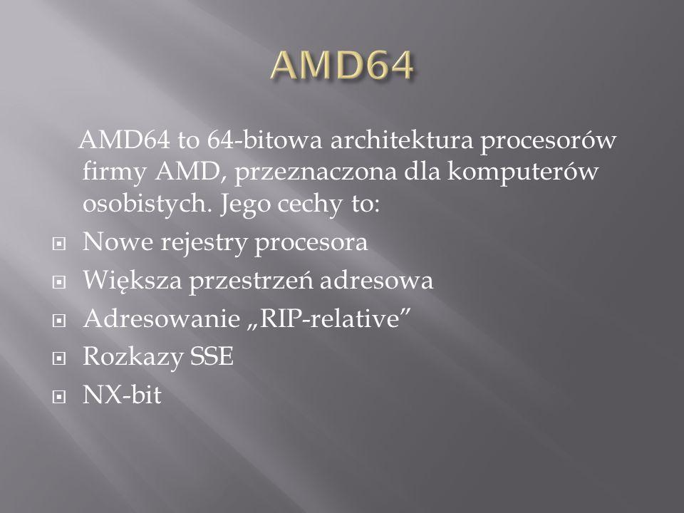 AMD64 AMD64 to 64-bitowa architektura procesorów firmy AMD, przeznaczona dla komputerów osobistych. Jego cechy to: