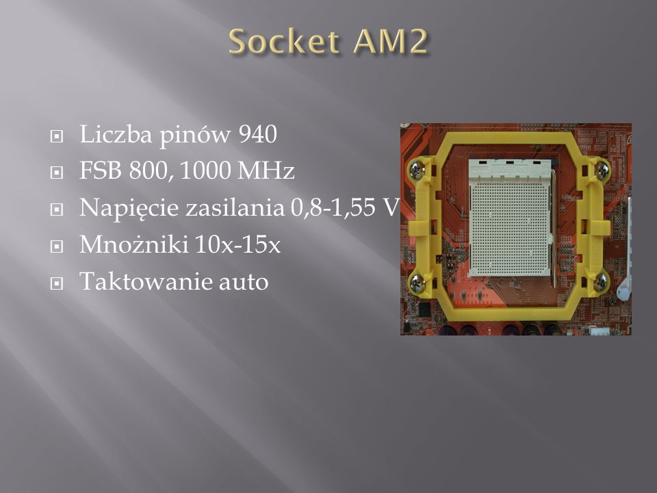 Socket AM2 Liczba pinów 940 FSB 800, 1000 MHz
