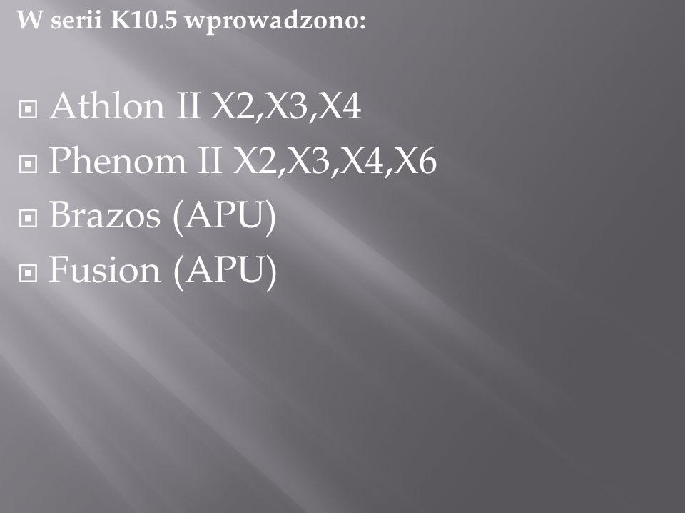 Athlon II X2,X3,X4 Phenom II X2,X3,X4,X6 Brazos (APU) Fusion (APU)