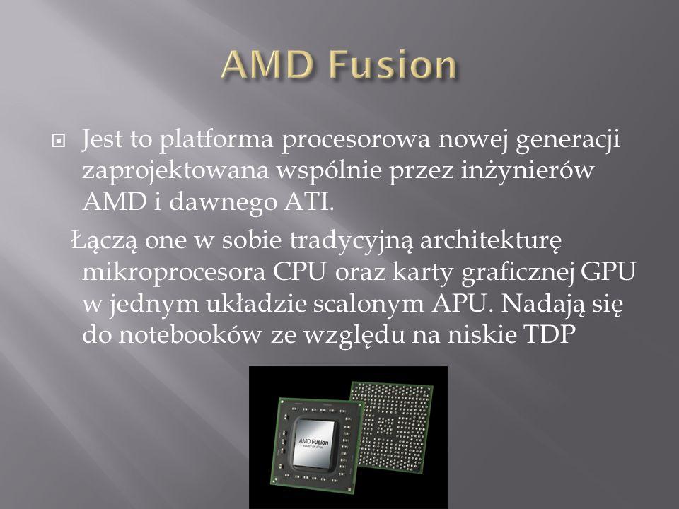 AMD Fusion Jest to platforma procesorowa nowej generacji zaprojektowana wspólnie przez inżynierów AMD i dawnego ATI.
