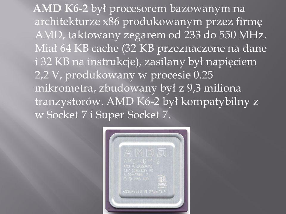 AMD K6-2 był procesorem bazowanym na architekturze x86 produkowanym przez firmę AMD, taktowany zegarem od 233 do 550 MHz.