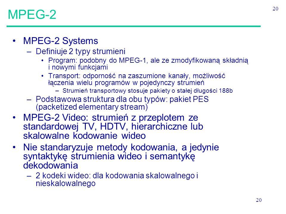 MPEG-2 20. MPEG-2 Systems. Definiuje 2 typy strumieni. Program: podobny do MPEG-1, ale ze zmodyfikowaną składnią i nowymi funkcjami.