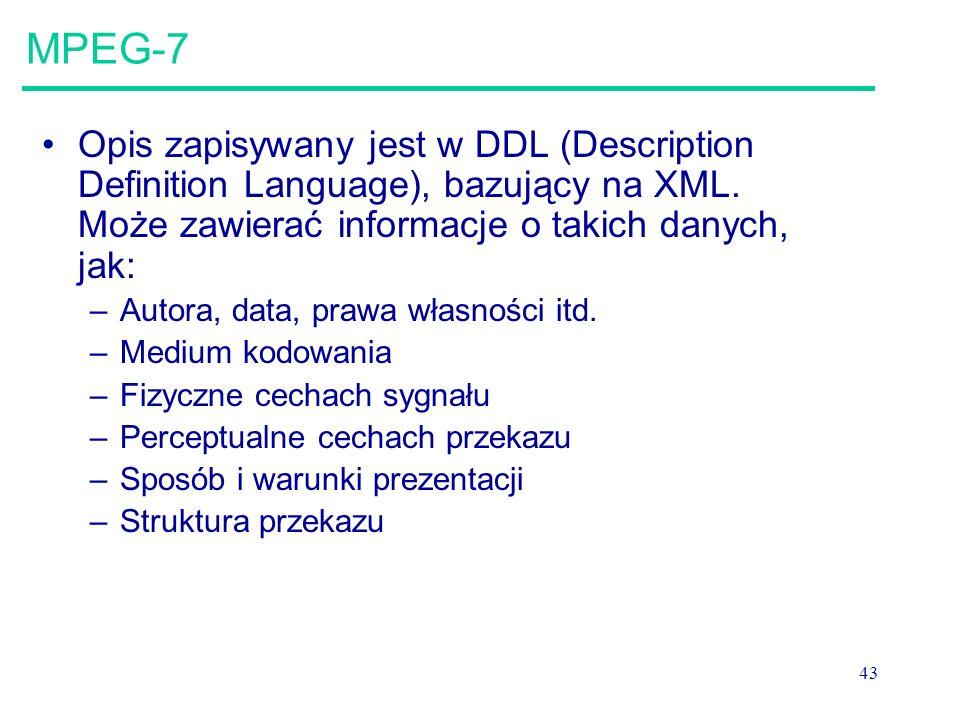MPEG-7 Opis zapisywany jest w DDL (Description Definition Language), bazujący na XML. Może zawierać informacje o takich danych, jak: