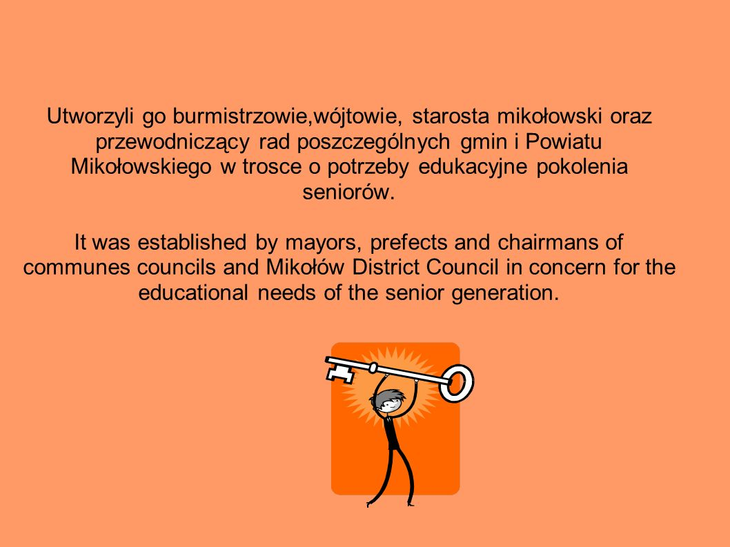 Utworzyli go burmistrzowie,wójtowie, starosta mikołowski oraz przewodniczący rad poszczególnych gmin i Powiatu Mikołowskiego w trosce o potrzeby edukacyjne pokolenia seniorów.
