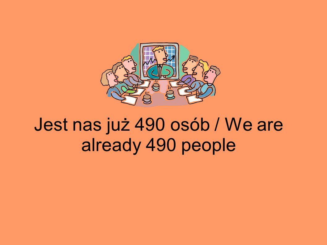 Jest nas już 490 osób / We are already 490 people