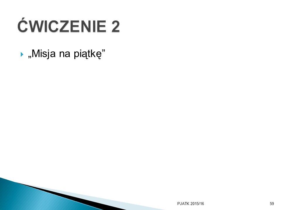 """ĆWICZENIE 2 """"Misja na piątkę PJATK 2015/16"""