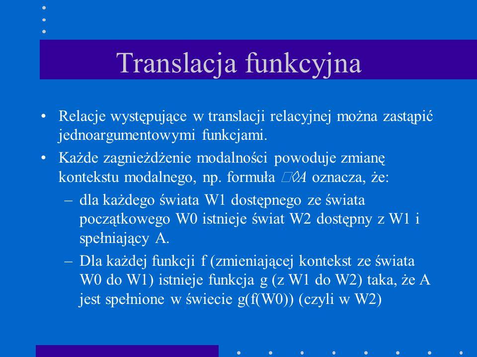 Translacja funkcyjna Relacje występujące w translacji relacyjnej można zastąpić jednoargumentowymi funkcjami.