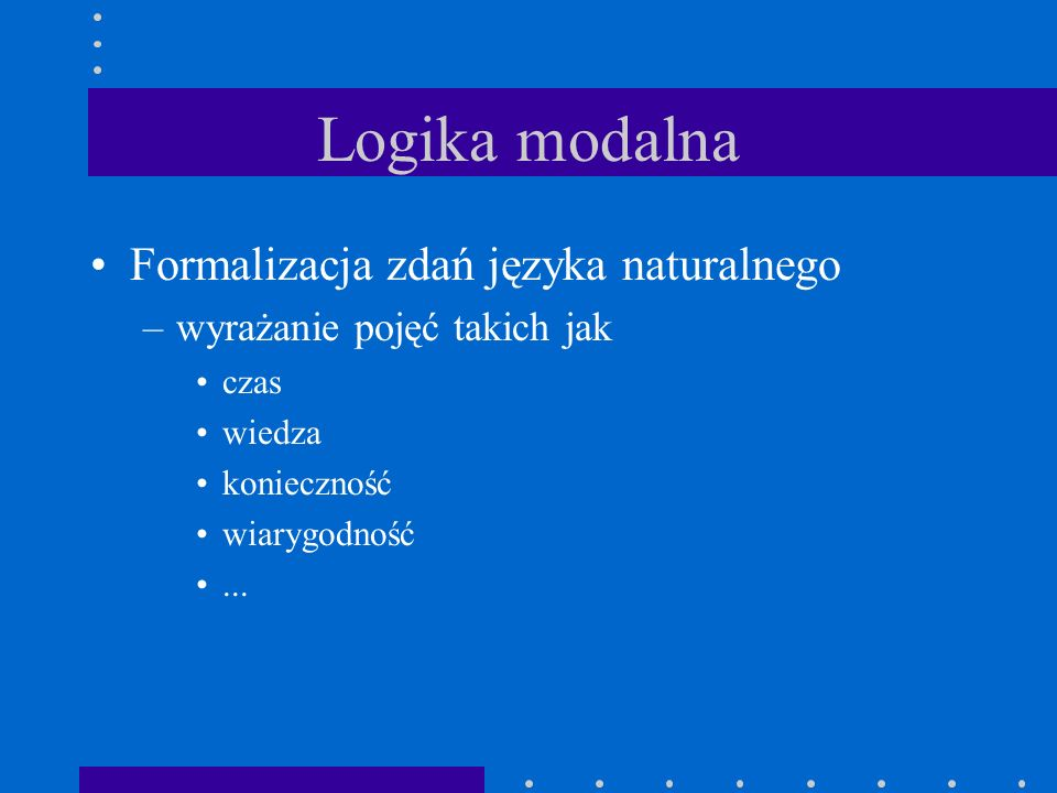 Logika modalna Formalizacja zdań języka naturalnego
