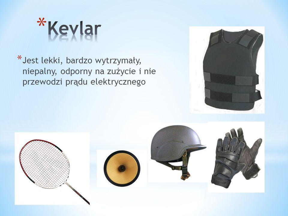 Kevlar Jest lekki, bardzo wytrzymały, niepalny, odporny na zużycie i nie przewodzi prądu elektrycznego.