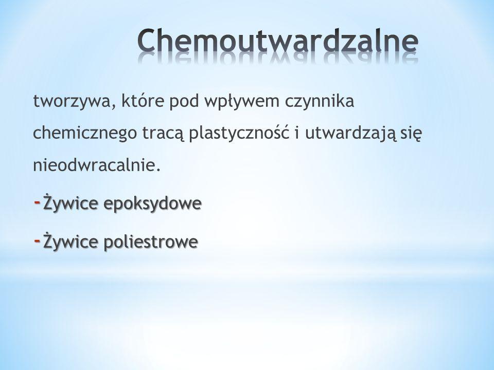 Chemoutwardzalne tworzywa, które pod wpływem czynnika chemicznego tracą plastyczność i utwardzają się nieodwracalnie.
