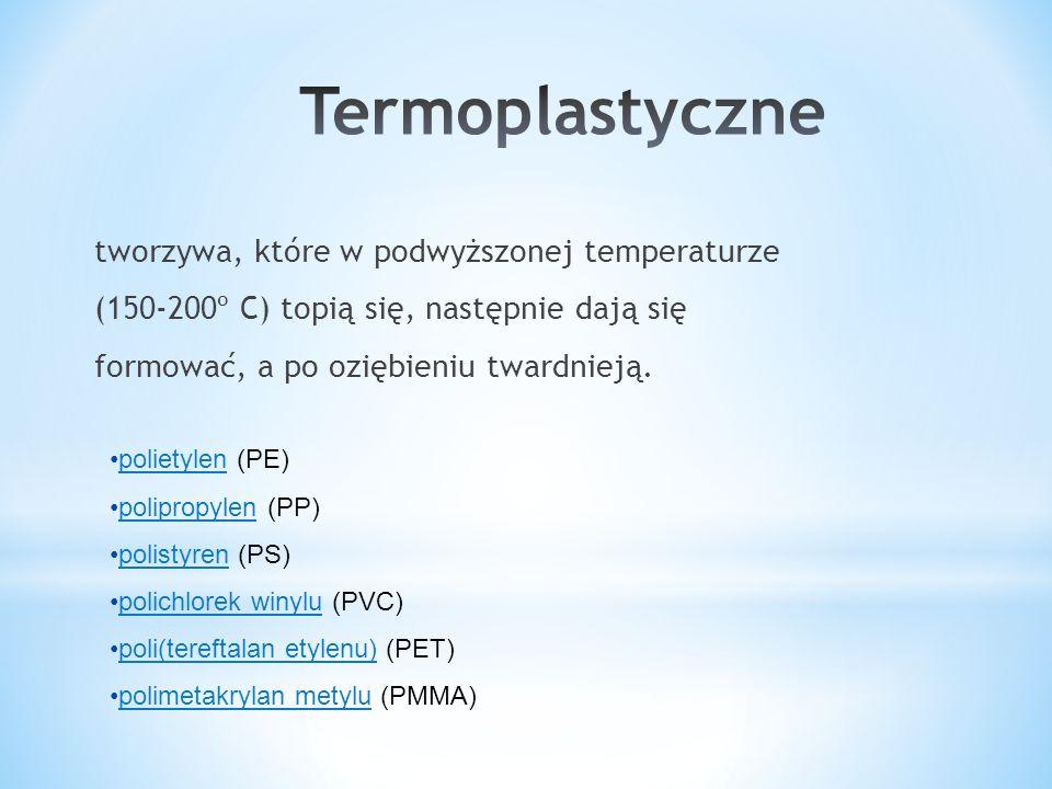 Termoplastyczne tworzywa, które w podwyższonej temperaturze (150-200º C) topią się, następnie dają się formować, a po oziębieniu twardnieją.