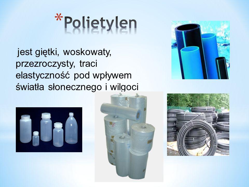 Polietylen jest giętki, woskowaty, przezroczysty, traci elastyczność pod wpływem światła słonecznego i wilgoci.