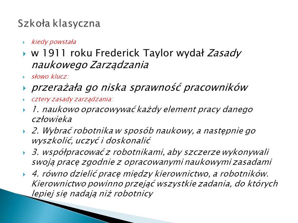 w 1911 roku Frederick Taylor wydał Zasady naukowego Zarządzania