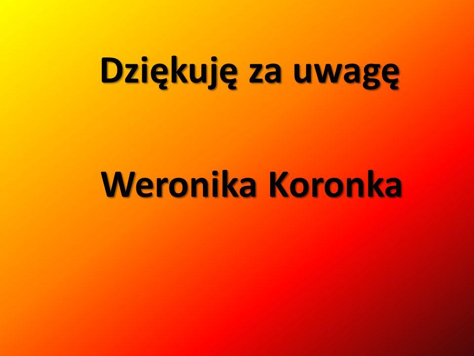 Dziękuję za uwagę Weronika Koronka