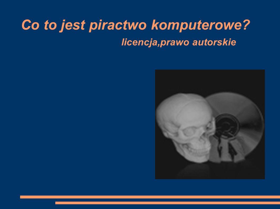 Co to jest piractwo komputerowe licencja,prawo autorskie