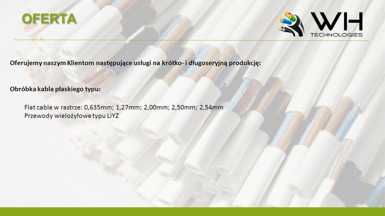 OFERTA Oferujemy naszym Klientom następujące usługi na krótko- i długoseryjną produkcję: Obróbka kabla płaskiego typu:
