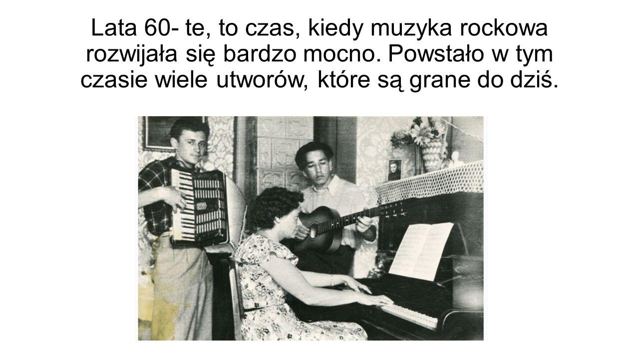 Lata 60- te, to czas, kiedy muzyka rockowa rozwijała się bardzo mocno