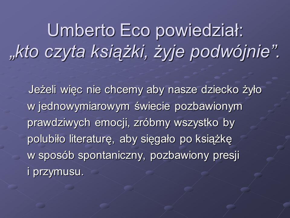 """Umberto Eco powiedział: """"kto czyta książki, żyje podwójnie ."""