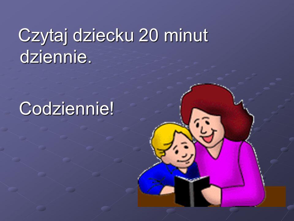 Czytaj dziecku 20 minut dziennie.