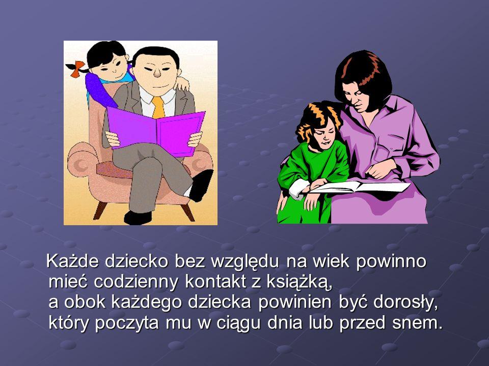 Każde dziecko bez względu na wiek powinno mieć codzienny kontakt z książką, a obok każdego dziecka powinien być dorosły, który poczyta mu w ciągu dnia lub przed snem.