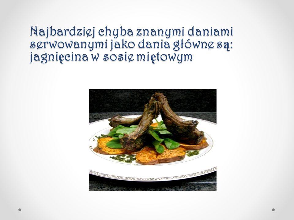 Najbardziej chyba znanymi daniami serwowanymi jako dania główne są: jagnięcina w sosie miętowym