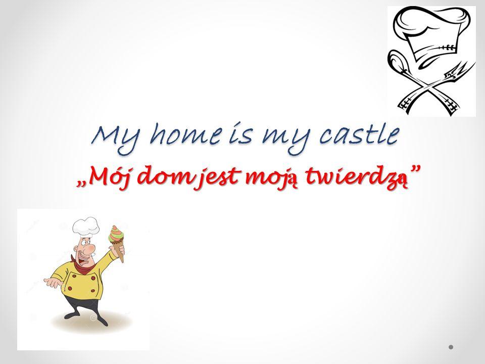 """My home is my castle """"Mój dom jest moją twierdzą"""