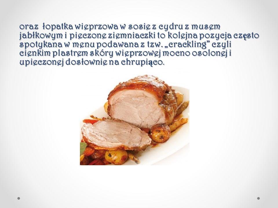 oraz łopatka wieprzowa w sosie z cydru z musem jabłkowym i pieczone ziemniaczki to kolejna pozycja często spotykana w menu podawana z tzw.