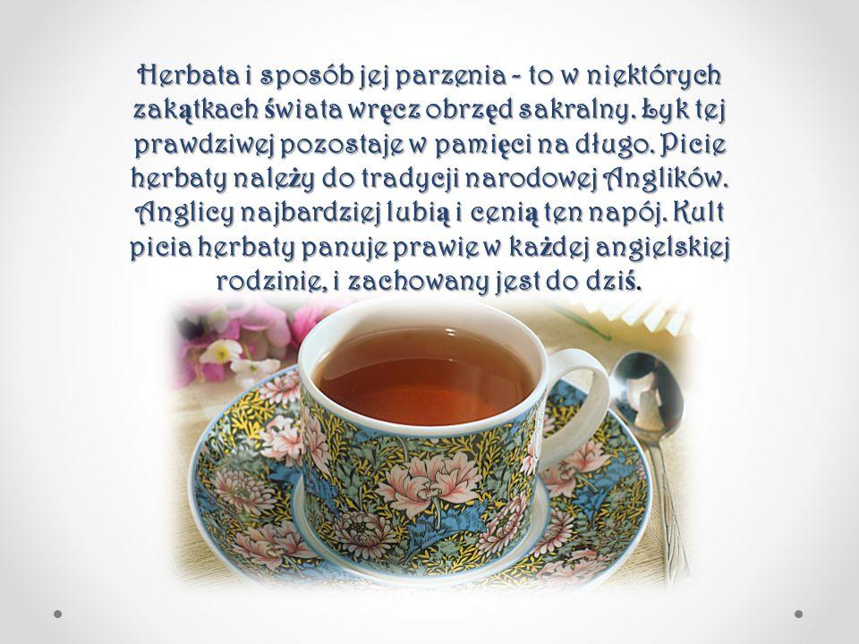 Herbata i sposób jej parzenia - to w niektórych zakątkach świata wręcz obrzęd sakralny.