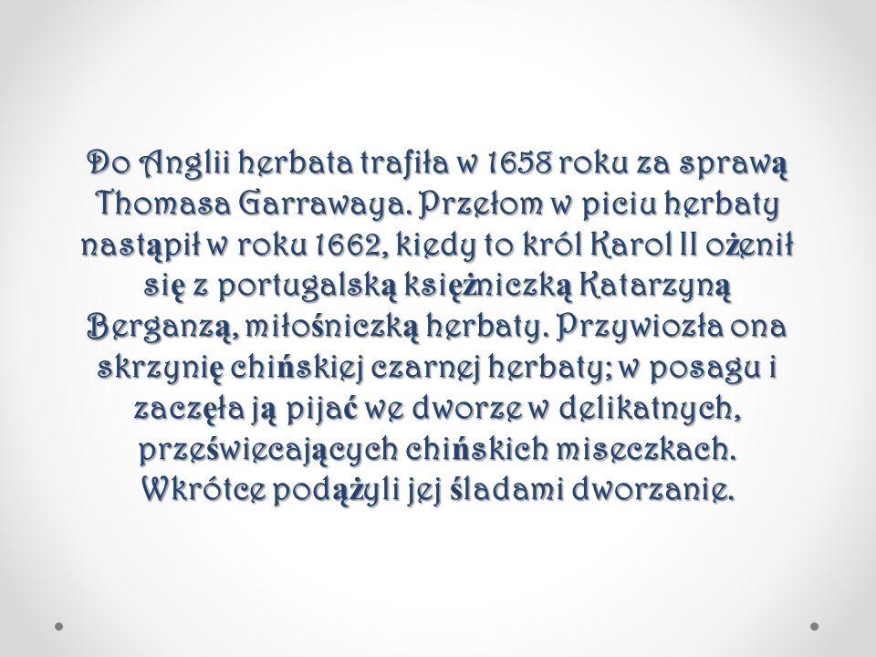 Do Anglii herbata trafiła w 1658 roku za sprawą Thomasa Garrawaya