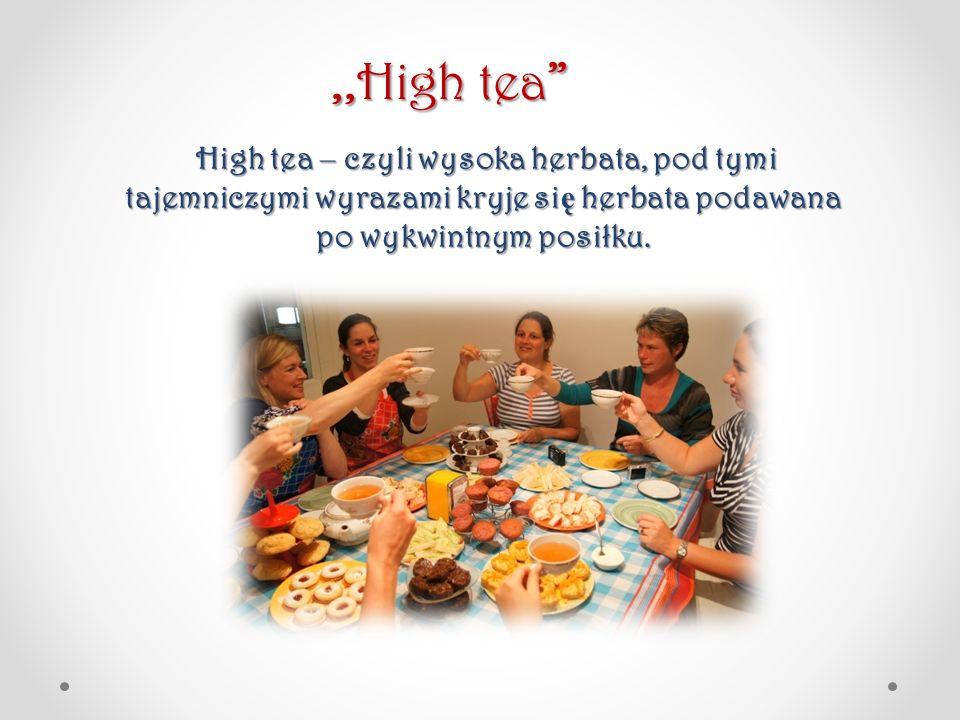 ,,High tea High tea – czyli wysoka herbata, pod tymi tajemniczymi wyrazami kryje się herbata podawana po wykwintnym posiłku.