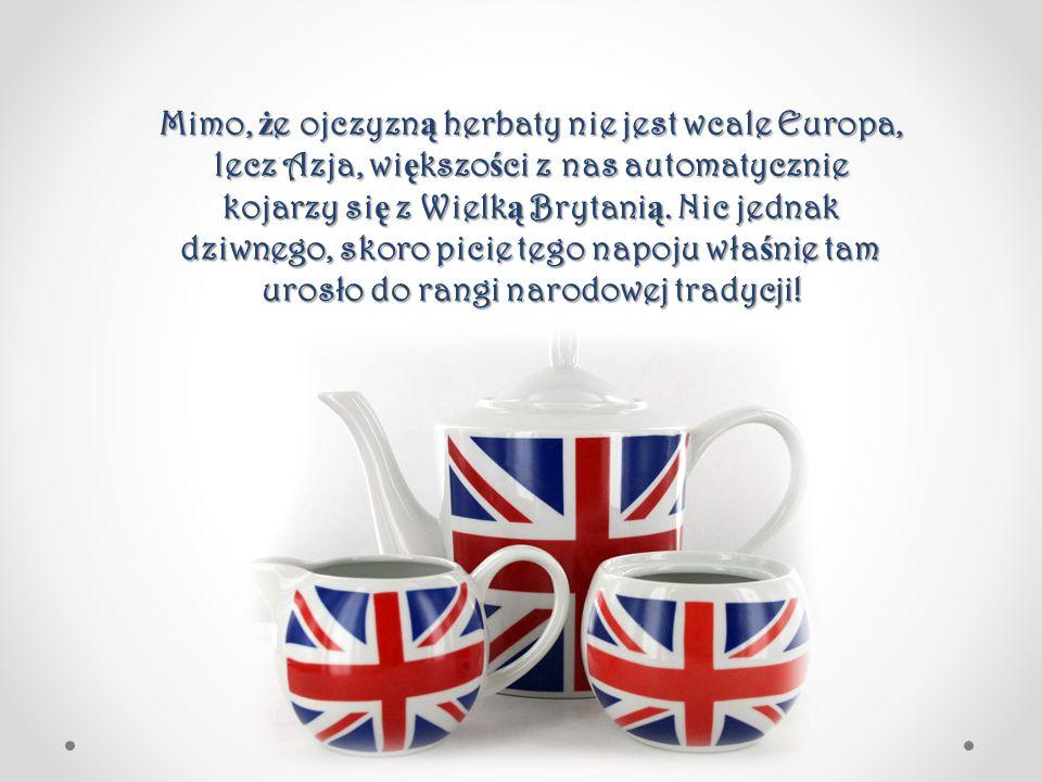 Mimo, że ojczyzną herbaty nie jest wcale Europa, lecz Azja, większości z nas automatycznie kojarzy się z Wielką Brytanią.