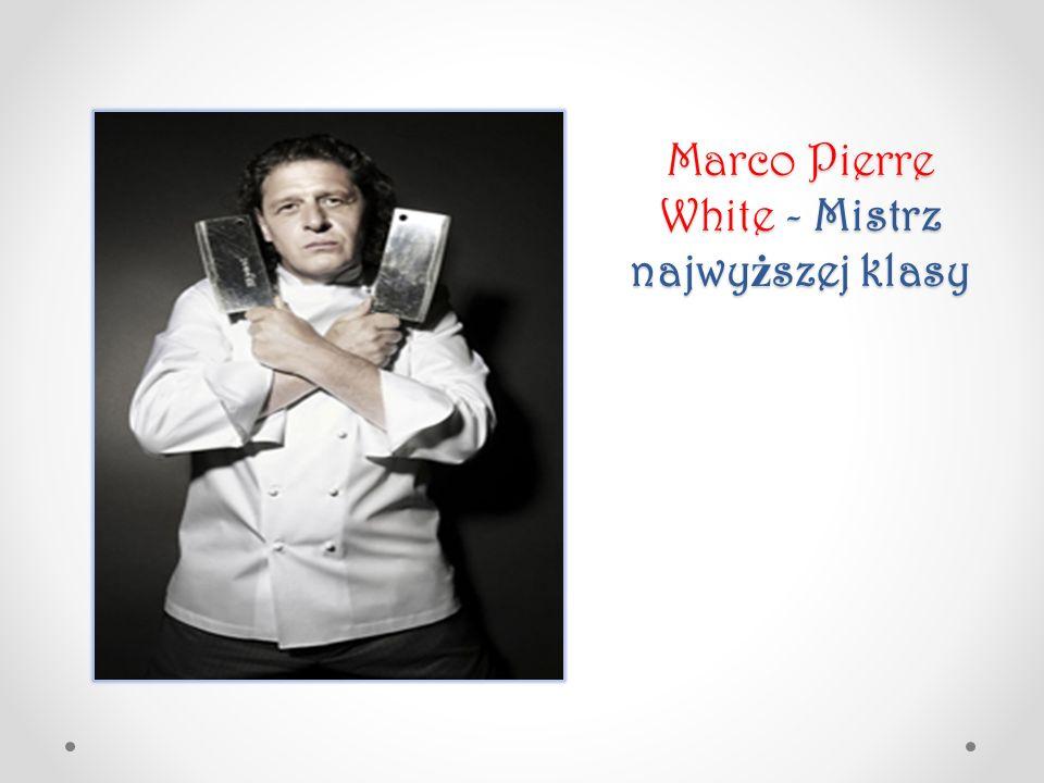 Marco Pierre White - Mistrz najwyższej klasy