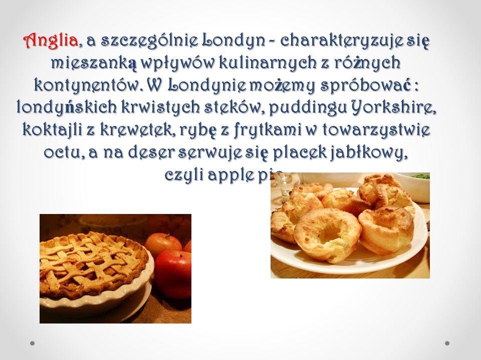 Anglia, a szczególnie Londyn - charakteryzuje się mieszanką wpływów kulinarnych z różnych kontynentów.