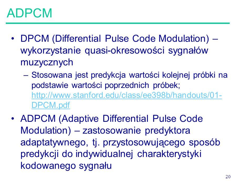 ADPCM DPCM (Differential Pulse Code Modulation) – wykorzystanie quasi-okresowości sygnałów muzycznych.