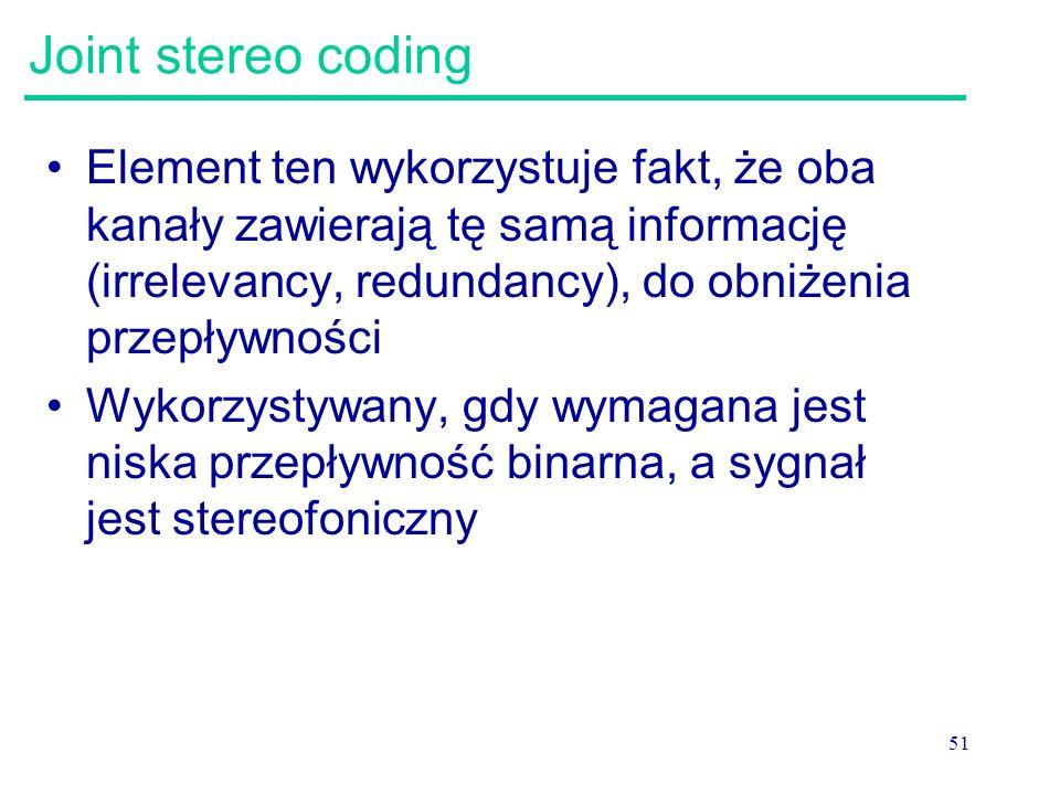 Joint stereo coding Element ten wykorzystuje fakt, że oba kanały zawierają tę samą informację (irrelevancy, redundancy), do obniżenia przepływności.