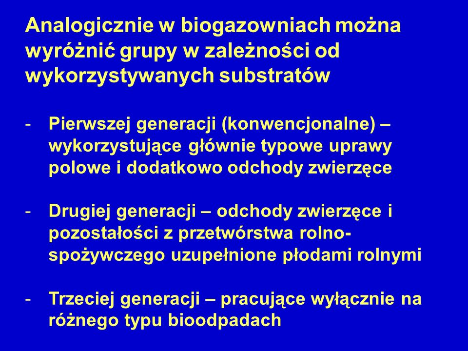 Analogicznie w biogazowniach można wyróżnić grupy w zależności od wykorzystywanych substratów