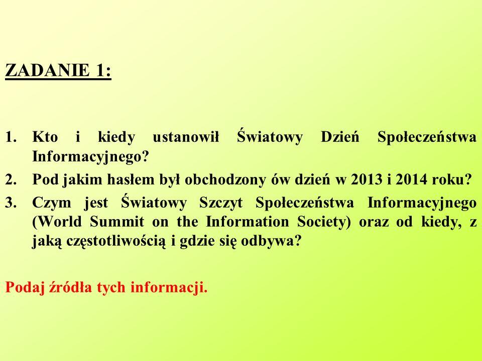ZADANIE 1: Kto i kiedy ustanowił Światowy Dzień Społeczeństwa Informacyjnego Pod jakim hasłem był obchodzony ów dzień w 2013 i 2014 roku