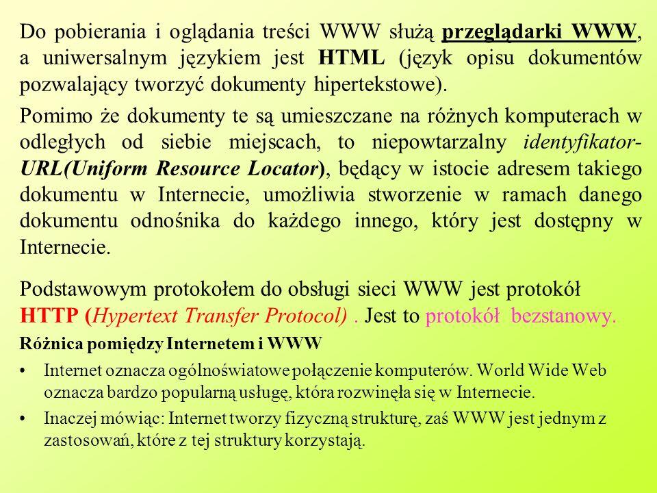 Do pobierania i oglądania treści WWW służą przeglądarki WWW, a uniwersalnym językiem jest HTML (język opisu dokumentów pozwalający tworzyć dokumenty hipertekstowe).