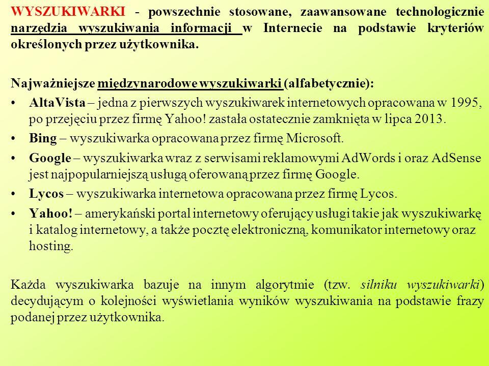 WYSZUKIWARKI - powszechnie stosowane, zaawansowane technologicznie narzędzia wyszukiwania informacji w Internecie na podstawie kryteriów określonych przez użytkownika.