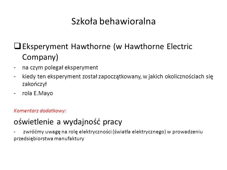 Szkoła behawioralna Eksperyment Hawthorne (w Hawthorne Electric Company) na czym polegał eksperyment.