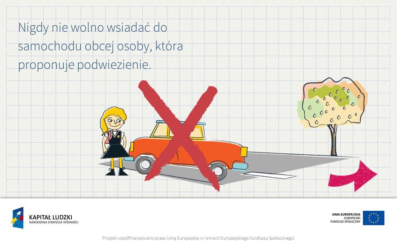 Nigdy nie wolno wsiadać do samochodu obcej osoby, która proponuje podwiezienie.