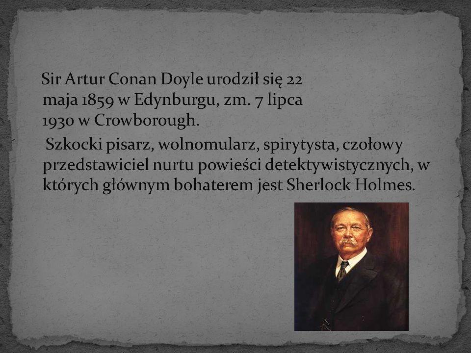 Sir Artur Conan Doyle urodził się 22 maja 1859 w Edynburgu, zm