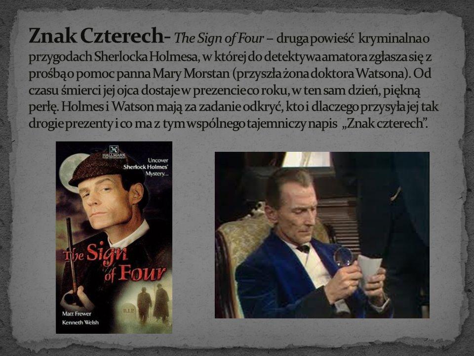 Znak Czterech- The Sign of Four – druga powieść kryminalna o przygodach Sherlocka Holmesa, w której do detektywa amatora zgłasza się z prośbą o pomoc panna Mary Morstan (przyszła żona doktora Watsona).