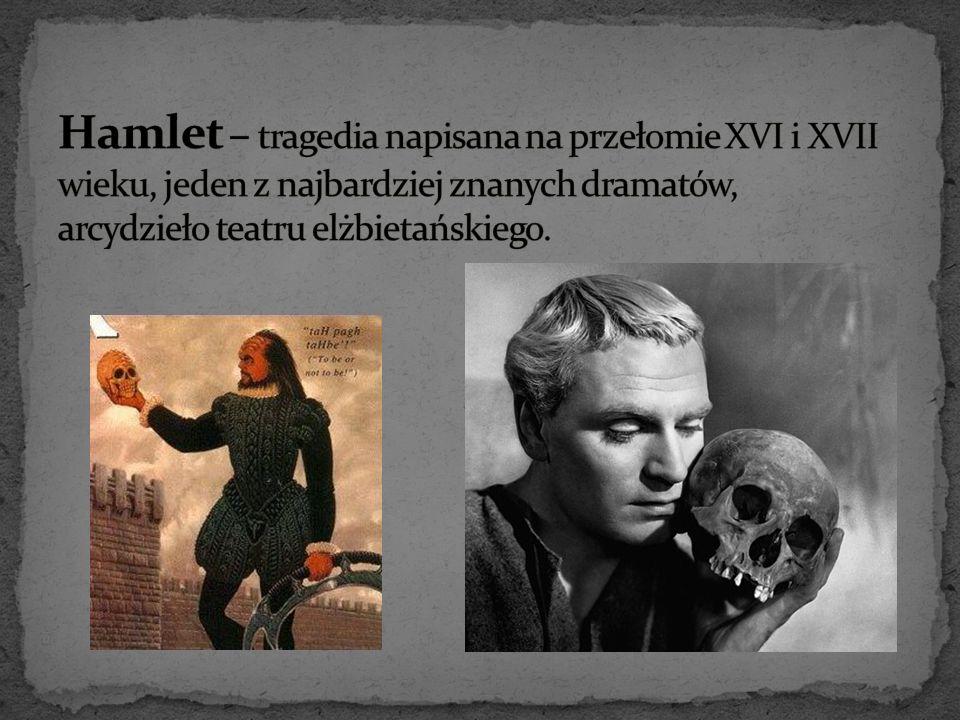 Hamlet – tragedia napisana na przełomie XVI i XVII wieku, jeden z najbardziej znanych dramatów, arcydzieło teatru elżbietańskiego.